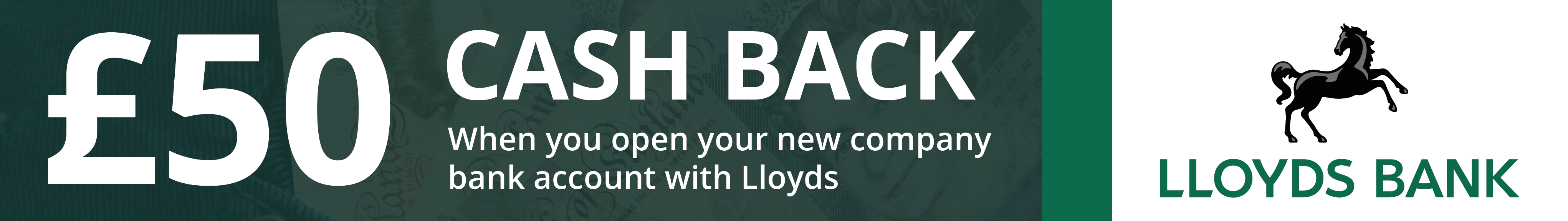 £ 50 Cash Back when you open your new company bank account with Lloyds through us